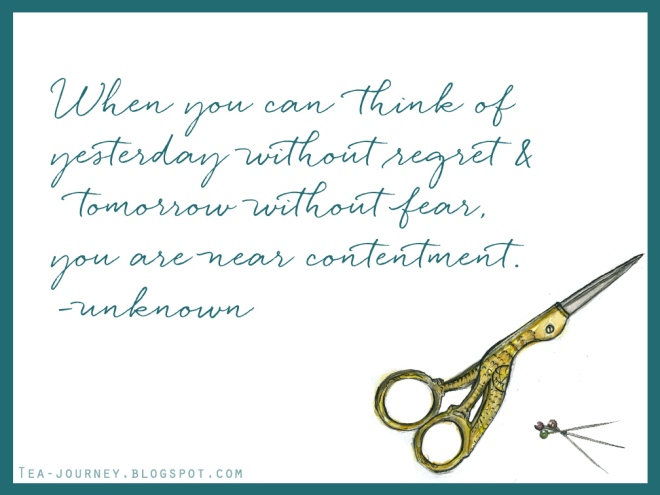 when-you-think-of-yesterday-without-regret-and-tomorrow-without-fear-you-are-near-contentment-quotable-sewing-scissors-needles
